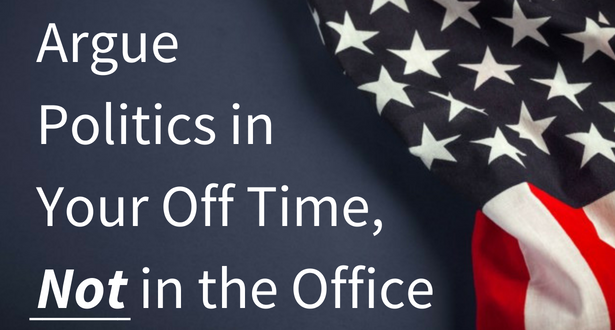 Argue politics in your off time, not in the office!
