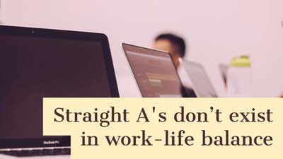 Straight A's don't exist in work-life balance