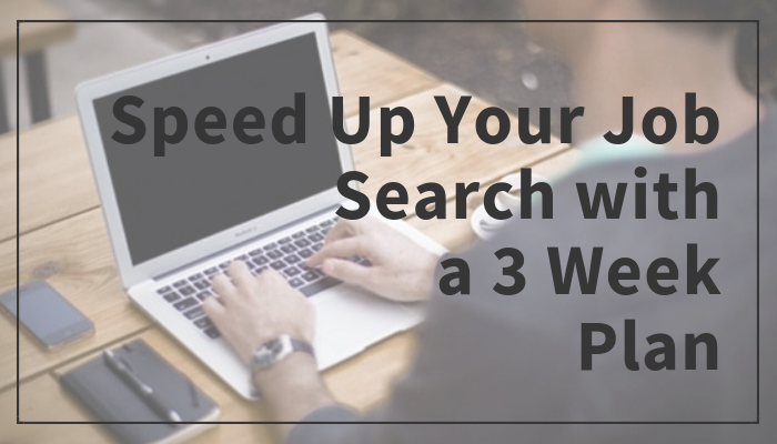 Speed Up Your Job Search with a 3 Week Plan | Danmaciagli