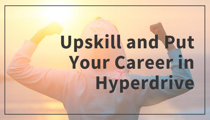Upskill and Put Your Career in Hyperdrive   Danmaciagli