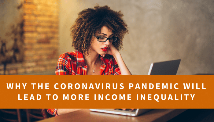 Why the Coronavirus Pandemic will Lead to More Income Inequality