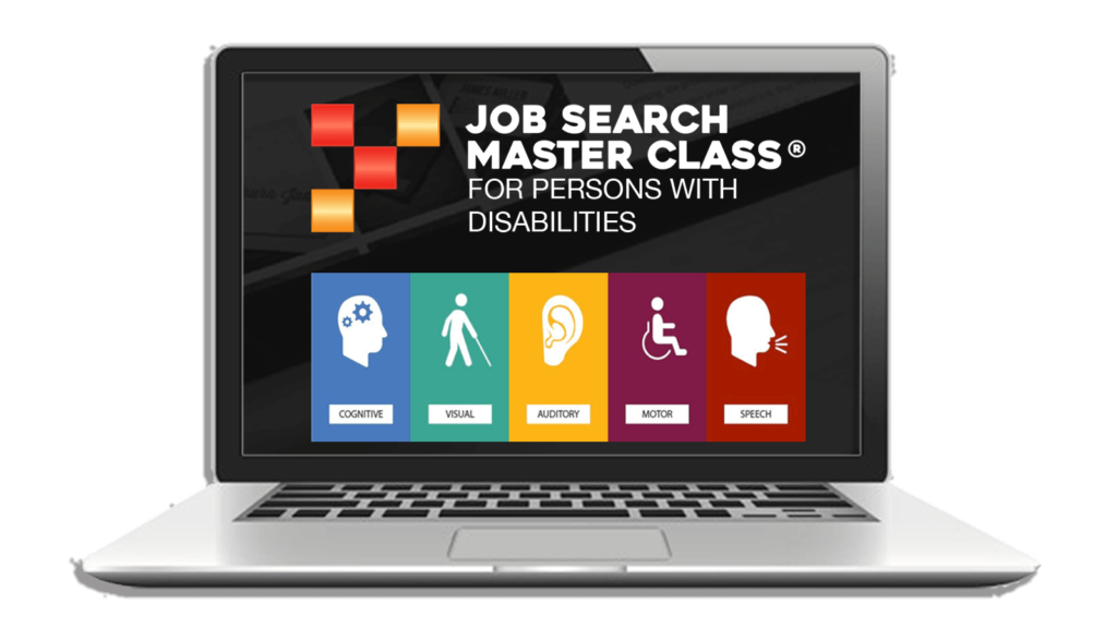Job Search Master Class for Persons with Disabilities works these disability categories: Cognitive, Visual, Auditory, Motor, Speech